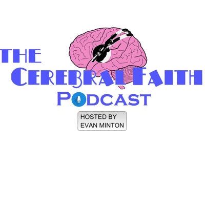 The Cerebral Faith Podcast