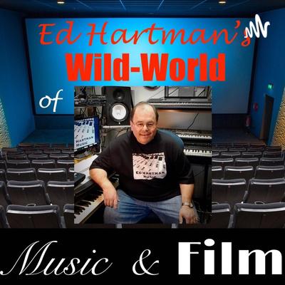 Ed Hartman's Wild World of Music and Film!
