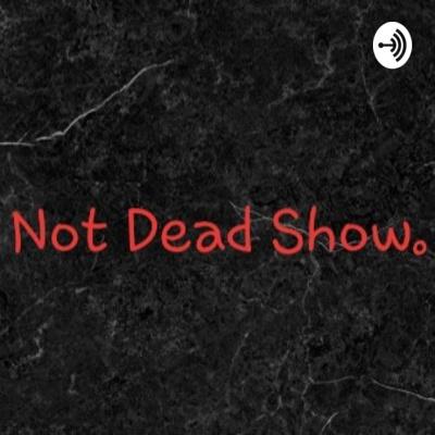 Not Dead Show