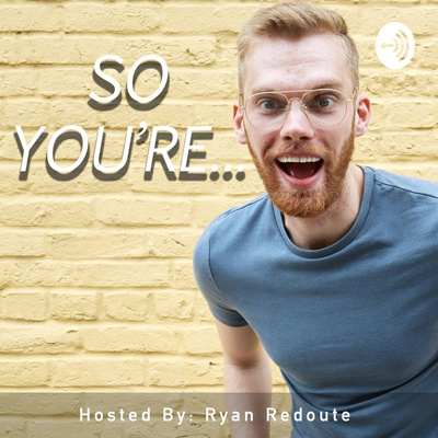 The So You're Podcast