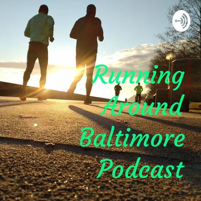 Running Around Baltimore Podcast