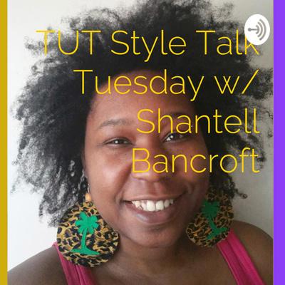 🌴 TUT Style Talk Tuesday w/ Shantell Bancroft