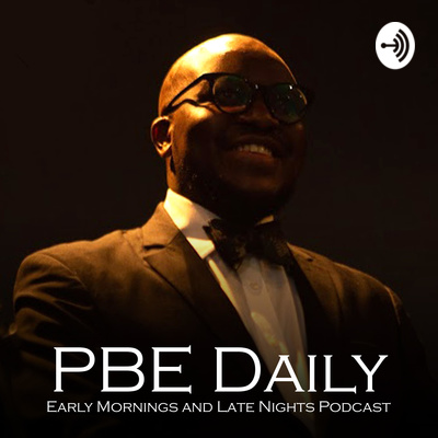 PBE Daily: Early Mornings And Late Nights Podcast