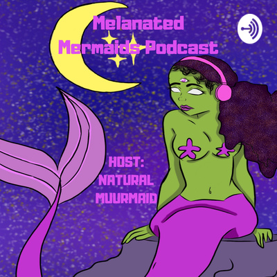 Melanated Mermaids Podcast