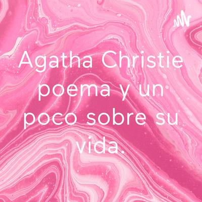Agatha Christie poema y un poco sobre su vida.