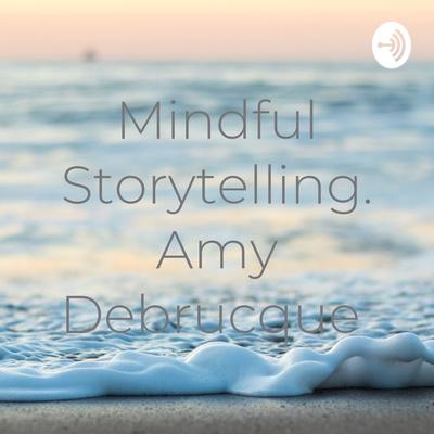 Mindful Storytelling. Amy Debrucque