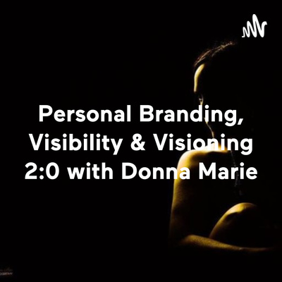 Bad-ass Leaders Broadcast- Personal Branding, Visibility & Manifesting 101 with Donna Marie
