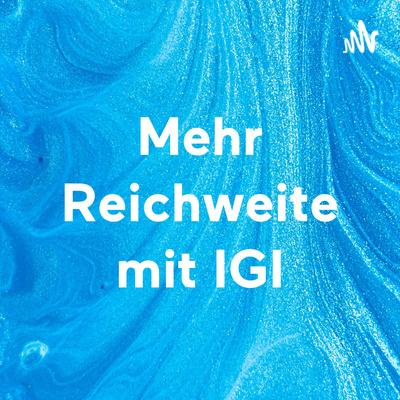 Mehr Reichweite mit IGI