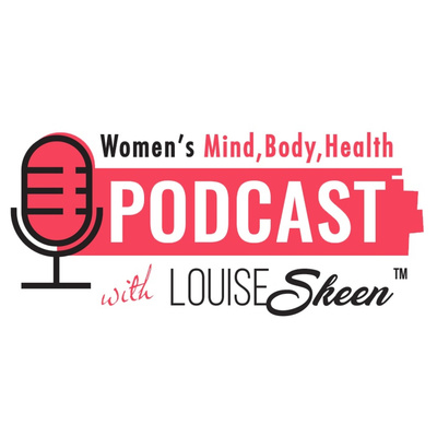 Women's Mind, Body, Health Podcast with LouiseSkeen™
