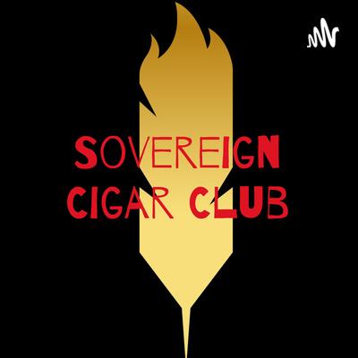 Sovereign Cigar Club: The Podcast