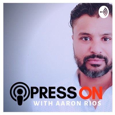 Press On with Aaron Rios