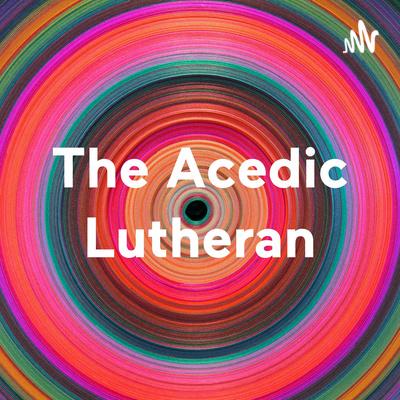The Acedic Lutheran
