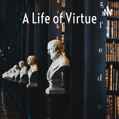 A Life of Virtue: Philosophy as a Way of Life