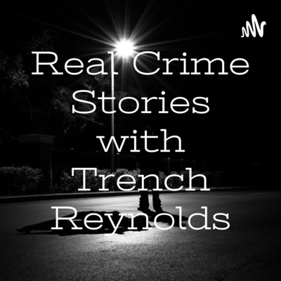 Real Crime Stories with Trench Reynolds