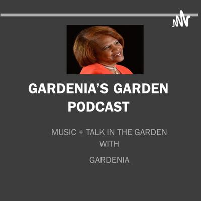 Gardenia's Garden Podcast