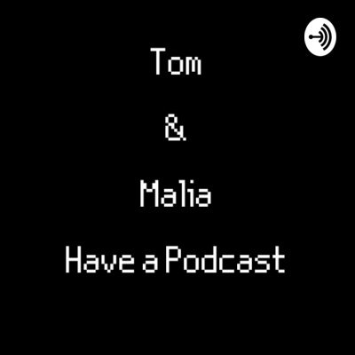 Tom & Malia Have A Podcast