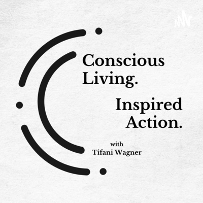 Conscious Living. Inspired Action. with Tifani Wagner
