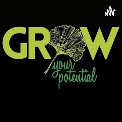Grow Your Own Potential Pod cast