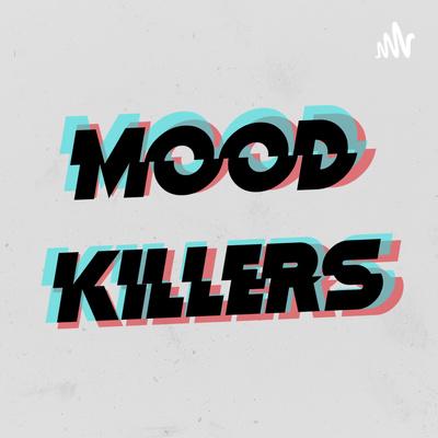 mood killers