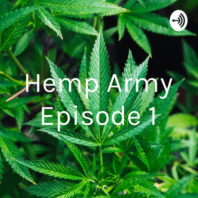 Hemp Army Episode 1