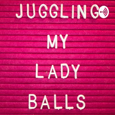 Juggling My Lady Balls