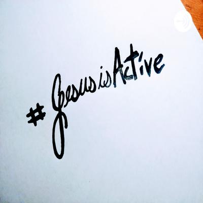 #JesusIsActive