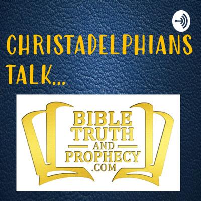 Christadelphians Talk