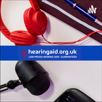 Notes from an Audiologist - A Hearing Aid & Hearing Loss Podcast by Hearing Aid UK