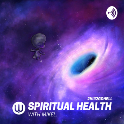 2Hiii2gohell (Spiritual Health with Mikel)