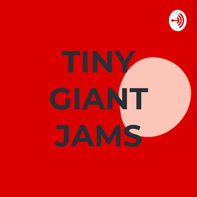 TINY GIANT JAMS
