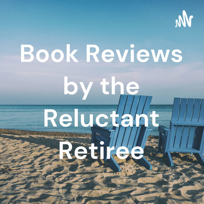 Book Reviews by the Reluctant Retiree
