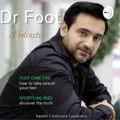 Dr Foot Podiatry, Foot Care & Health Care Podcast