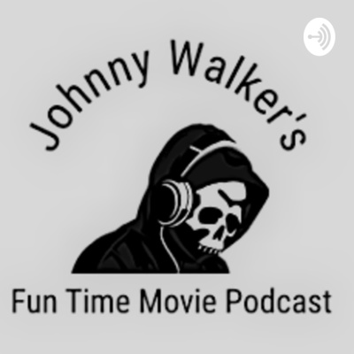 Johnny Walker's Fun Time Movie Podcast