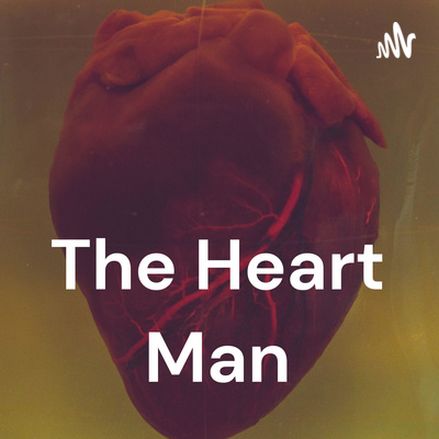 The Heart Man Podcast