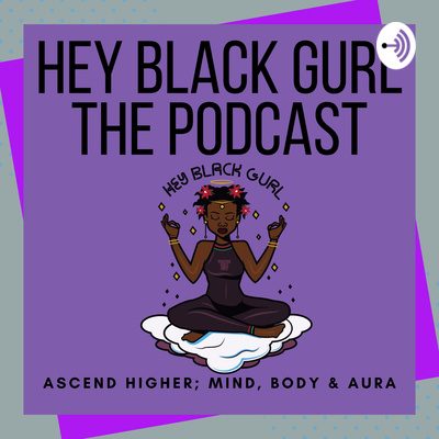 Hey Black Gurl The Podcast