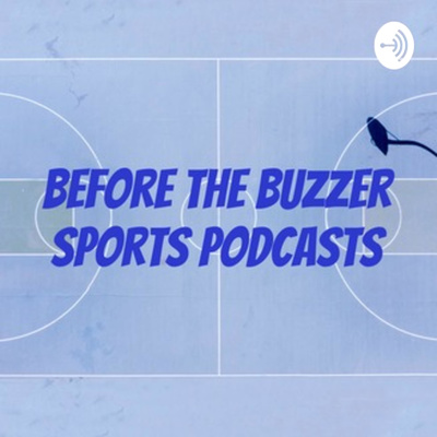 Before the Buzzer Sports Podcasts