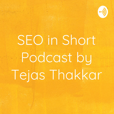 SEO in Short Podcast by Tejas Thakkar