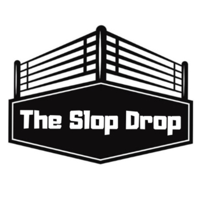 The Slop Drop (Pro-Wrestling & MMA Podcast)