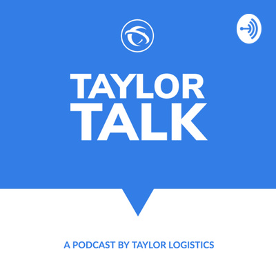 Taylor Logistics Presents: Taylor Talk