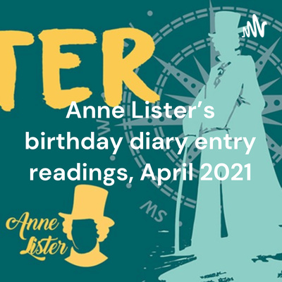 Anne Lister's birthday diary entry readings, April 2021