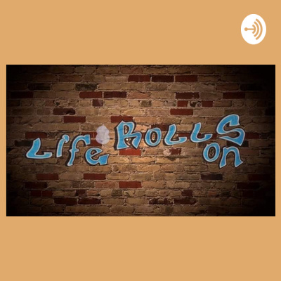 Trev baker. Life Rolls On podcast