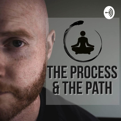 The Process & The Path