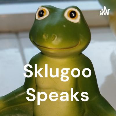 Sklugoo Speaks