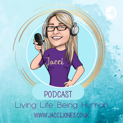 Living Life Being Human - Anxiety, Stress and Mental Health with Jacci Jones