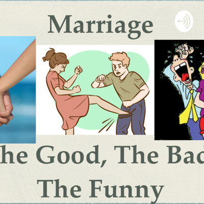 Marriage: The Good, The Bad, the Funny!