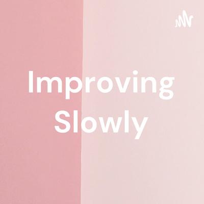 Improving Slowly