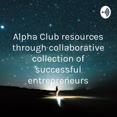 Alpha Club resources through collaborative collection of successful entrepreneurs