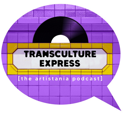 Transculture Express - The Artistania Podcast