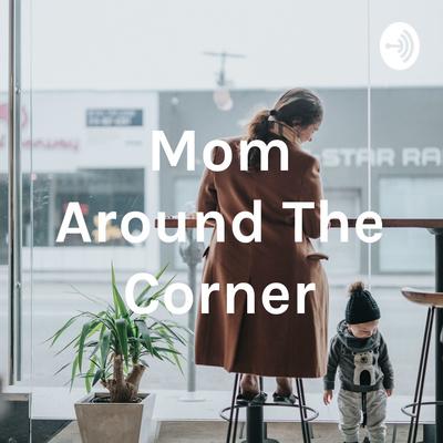 Mom Around The Corner