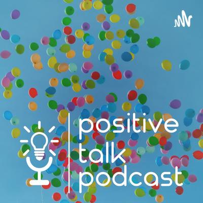 The Positive Talk Podcast